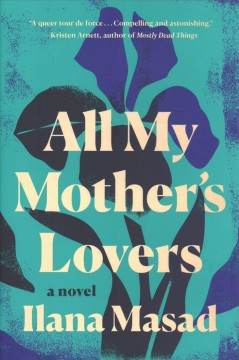 All My Mothers Lovers by Ilana Masad