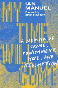 My Time Will Come: A Memoir of Crime, Punishment, Hope, and Redemption, by ian Manuel