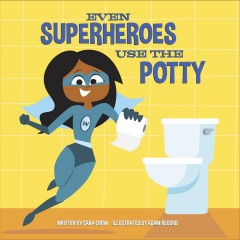 Even superheroes use the potty / written by Sara Crow ; illustrated by Adam Record.