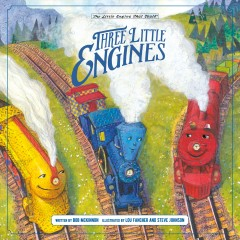 Three little engines by by Bob McKinnon ; illustrated by Steve Johnson and Lou Fancher.