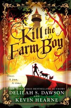 Kill the farm boy / Delilah S. Dawson and Kevin Hearne.
