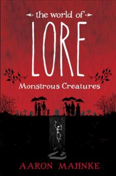 World of Lore: Monstrous Creatures by Aaron Mahnke