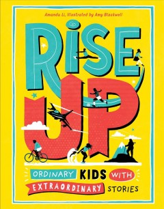 Rise Up: Ordinary Kids with Extraordinary Stories by Amanda Li
