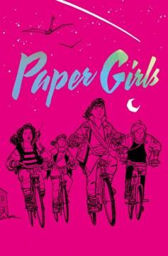 Paper girls / writer, Brian K. Vaughan ; artist, Cliff Chiang ; colors, Matt Wilson ; letters, Jared K. Fletcher