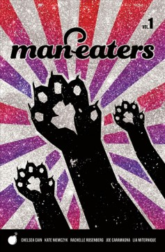 Man-eaters. Vol. 1 / writer/creator, Chelsea Cain ; pencils & inks, Kate Niemczyk ; colorist, Rachelle Rosenberg ; letterer, Joe Caramagna ; covers/creative, producer Lia Miternique ; [and others].