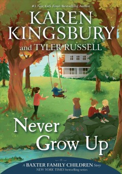 Never grow up by Karen Kingsbury and Tyler Russell.