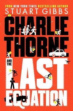 Charlie Thorne and the last equation / Stuart Gibbs.
