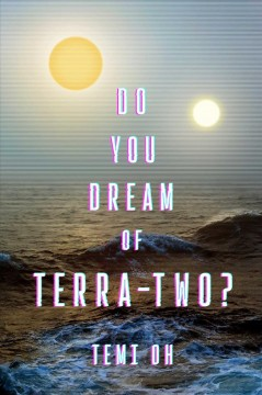Do you dream of Terra-Two? / Temi Oh.