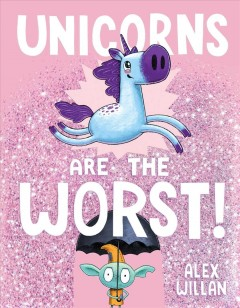 Unicorns are the Worst by Alex Willan