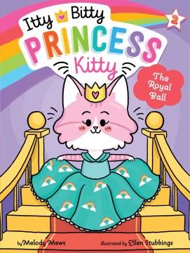 Itty Bitty Princess Kitty The Royal Ball