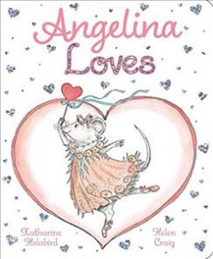 Angelina loves / illustrations by Helen Craig ; based on the text by Katharine Holabird.