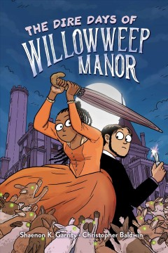 The dire days of Willowweep manor by Shaenon K. Garrity ; [illustrated by] Christopher Baldwin.