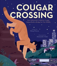 Cougar crossing by written by Meeg Pincus ; illustrated by Alexander Vidal.