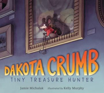 Dakota Crumb by Jamie Michalak ; illustrated by Kelly Murphy.