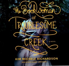 The Book Woman of Troublesome Creek by Kim Michele Richardson, read by Katie Schorr