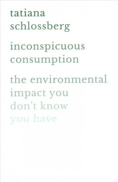 Inconspicuous consumption : the environmental impact you don