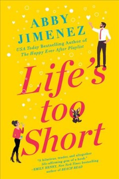 Life's too short by Abby Jimenez.