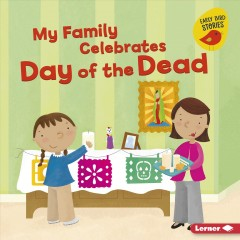 My Family Celebrates Day of the Dead - Lisa Bullard