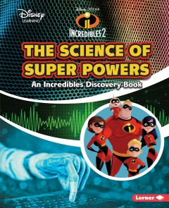 Incredibles 2: the Science of Super Powers