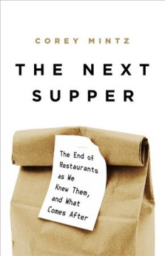 Next Supper: The End of Restaurants as We Knew Them, and What Comes After