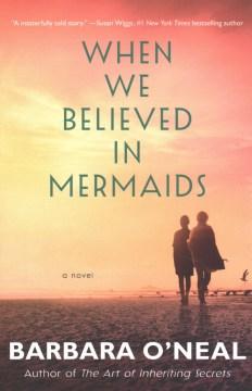 When We Believed in Mermaids, by Barbara O