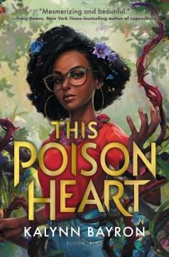 This poison heart by Kalynn Bayron.