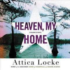 Heaven, My Home by Attica Locke, read by JD Jackson