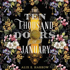 The ten thousand doors of January / Alix E. Harrow.