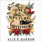 The once and future witches / by Alix E. Harrow.