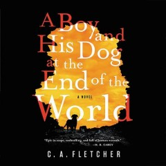 A boy and his dog at the end of the world / C.A. Fletcher.