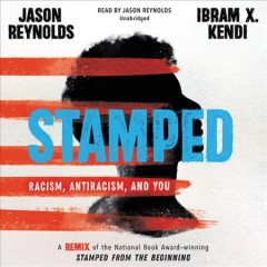 Stamped: Racism, Antiracism, and You, written by Jason Reynolds and Ibram X. Kendi