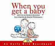 When you get a baby / written by Sharon Jennings ; illustrated by Joanne Fitzgerald.