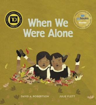 When we were alone / David Alexander Robertson, Julie Flett.