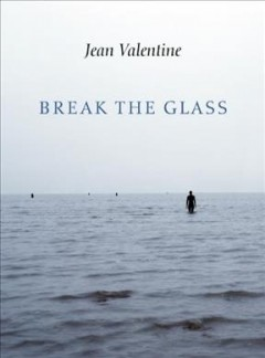 Break the glass / Jean Valentine