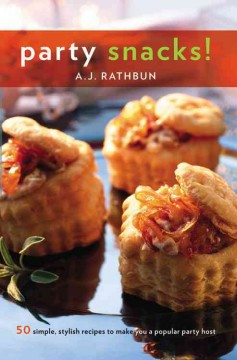 Party Snacks! 50 Simple, Stylish Recipes to Make You A Popular Party Host, book cover