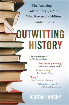 Outwitting History The Amazing Adventures of A Man Who Rescued A Million Yiddish Books, book cover