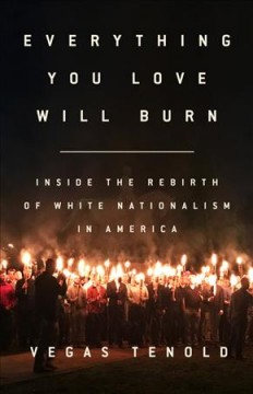 Everything You Love Will Burn: Inside the Rebirth of White Nationalism in America by Vegas Tenold