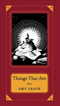 Things that are : essays / Amy Leach ; illustrations by Nate Christopherson.