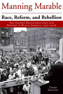 Race, Reform, and Rebellion The Second Reconstruction and Beyond in Black America, 1945-2006, portada del libro.