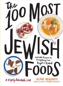 The 100 Most Jewish Foods: A Highly Debatable List, by Alana Newhouse