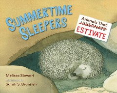 Summertime sleepers by Melissa Stewart ; illustrated by Sarah S. Brannen.