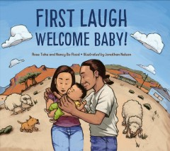 First laugh : welcome, baby! / Rose Ann Tahe and Nancy Bo Flood ; illustrated by Jonathan Nelson