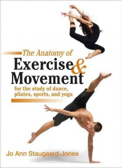 The Anatomy of Exercise & Movement for the Study of Dance, Pilates, Sports, and Yoga, book cover