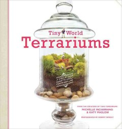 Tiny World Terrariums: A Step-by-Step Guide to Easily Contained Life , book cover