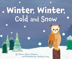Winter, winter, cold and snow / by Sharon Gibson Palermo and illustrated by Christina Song