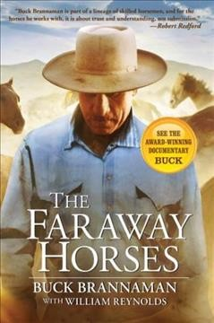 The Faraway horses : adventures and wisdom of an American horse whisperer / Buck Brannaman with William Reynolds.