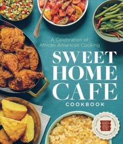 Sweet Home Cafe Cookbook A Celebration of African American Cooking, book cover