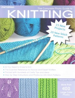 The complete photo guide to knitting by Margaret Hubert.