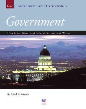 Gobierno Cómo funciona el gobierno local, estatal y federal, portada del libro