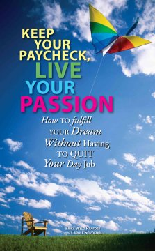 Keep your paycheck, live your passion : how to fulfill your dream without having to quit your day job / Erika Welz Prafder with Carole Sovocool.